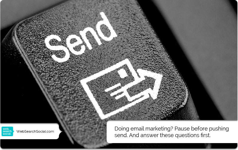 Don't Hit That Send Button! 9 Questions To Ask Before Doing Email Marketing