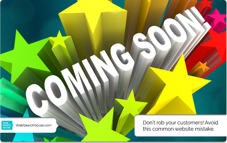 Your 'Coming Soon' Page Will Send Your Business Elsewhere Immediately.