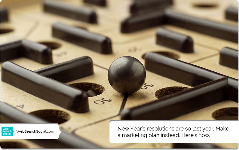 You Don't Need New Year's Resolutions. You Only Need This Marketing Plan.