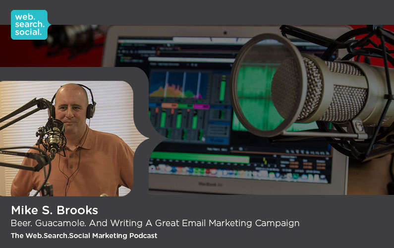 Beer. Guacamole. And Writing A Great Email Marketing Campaign with Mike Brooks. [Podcast Episode 3]