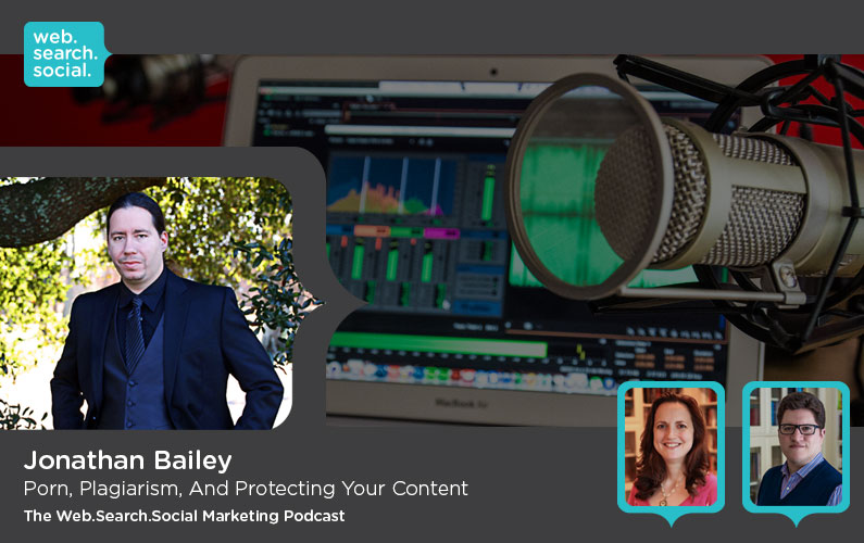 Porn, Plagiarism And Protecting Your Content With Jonathan Bailey