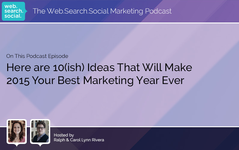 Here Are 10(ish) Ideas That Will Make 2015 Your Best Marketing Year Ever