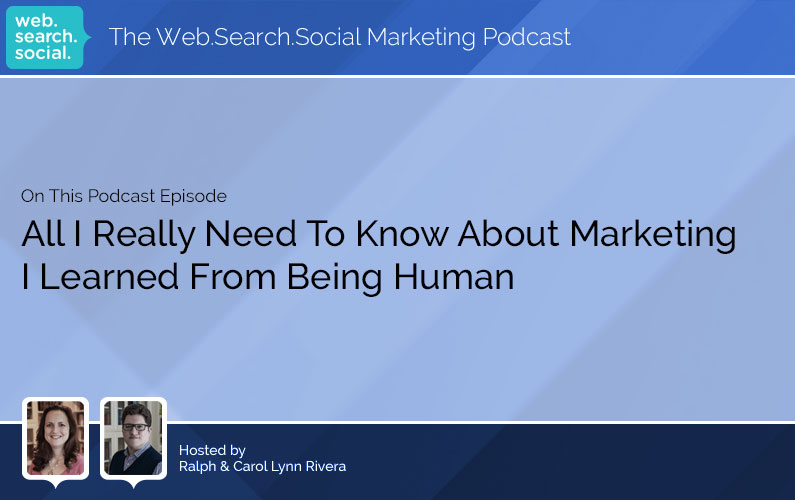 All I Really Need To Know About Marketing I Learned From Being Human