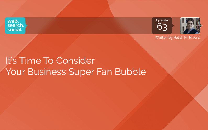 It's Time To Consider Your Business Super Fan Bubble