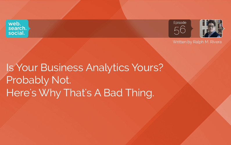 Is Your Business Analytics Yours? Probably Not. Here's Why That's A Bad Thing.