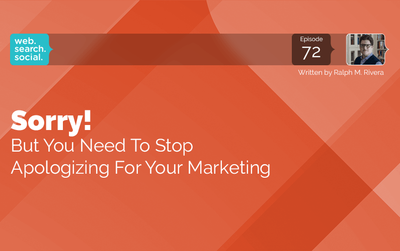 Sorry! But You Need To Stop Apologizing For Your Marketing