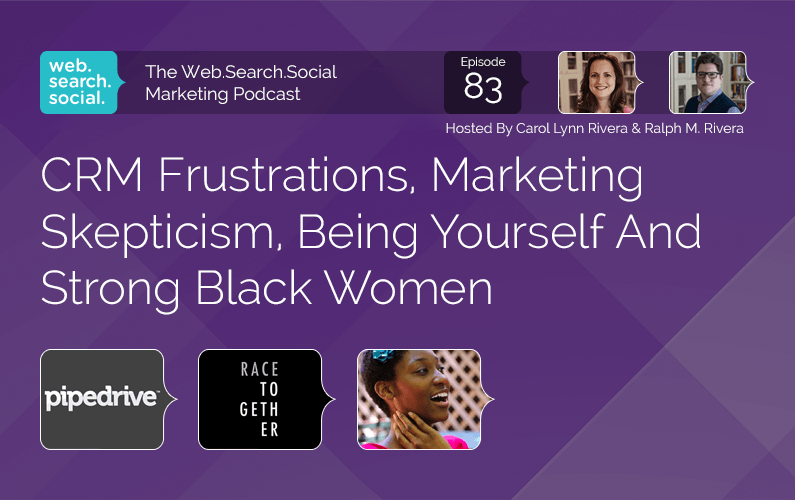 CRM Frustrations, Marketing Skepticism, Being Yourself And Strong Black Women