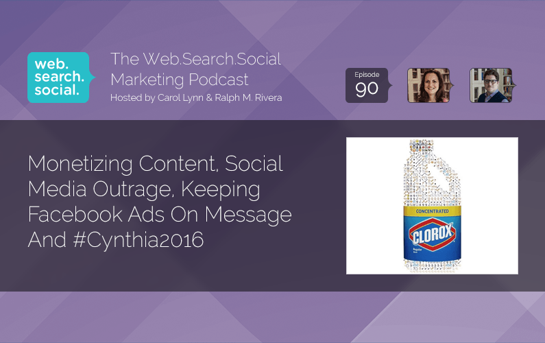 Monetizing Content, Social Media Outrage, Keeping Facebook Ads On Message And #Cynthia2016