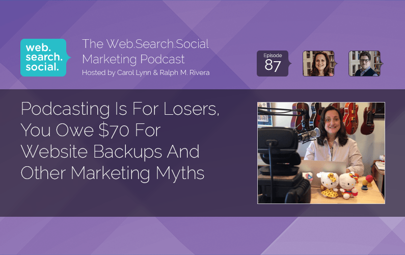 Podcasting Is For Losers, You Owe $70 For Website Backups And Other Marketing Myths