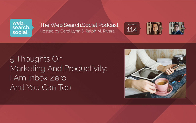 5 Thoughts On Marketing And Productivity: I Am Inbox Zero And You Can Too.