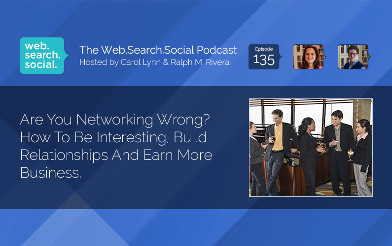 Are You Networking Wrong? How To Be Interesting, Build Relationships And Earn More Business.
