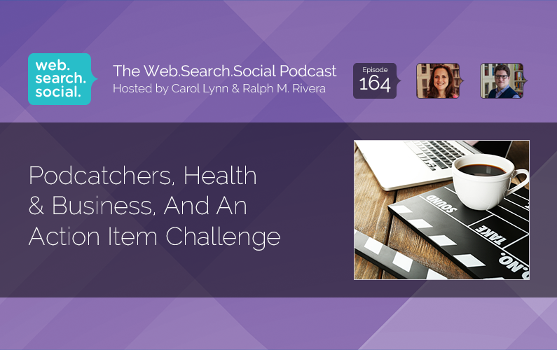 Podcatchers, Health & Business, And An Action Item Challenge