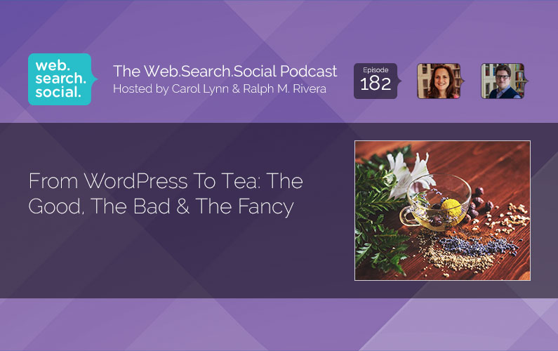 From WordPress To Tea: The Good, The Bad & The Fancy